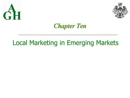 Chapter Ten Local Marketing in Emerging Markets. Market analysis marketing infrastructure, income levels, currency convertibility Product strategy simplified,