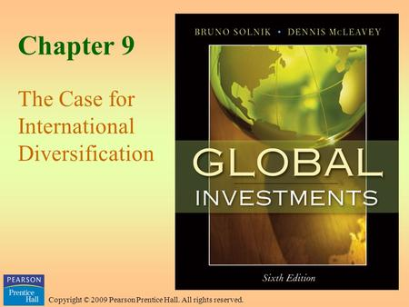 Copyright © 2009 Pearson Prentice Hall. All rights reserved. Chapter 9 The Case for International Diversification.