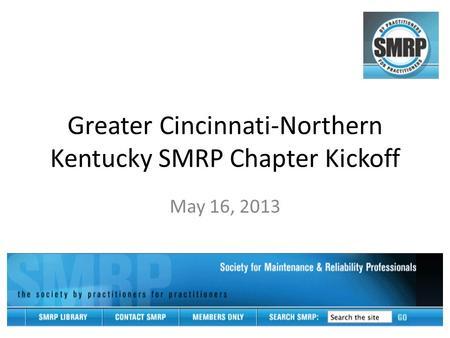 Greater Cincinnati-Northern Kentucky SMRP Chapter Kickoff May 16, 2013.