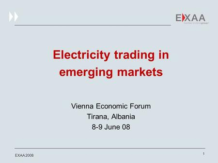 Electricity trading in emerging markets Vienna Economic Forum Tirana, Albania 8-9 June 08 1 EXAA 2008.