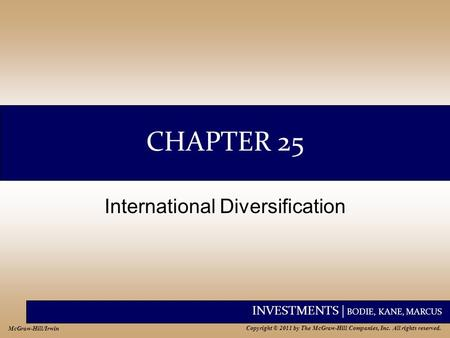 INVESTMENTS | BODIE, KANE, MARCUS Copyright © 2011 by The McGraw-Hill Companies, Inc. All rights reserved. McGraw-Hill/Irwin CHAPTER 25 International Diversification.