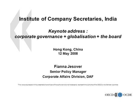 1 Institute of Company Secretaries, India Keynote address : corporate governance + globalisation + the board Hong Kong, China 12 May 2008 Fianna Jesover.