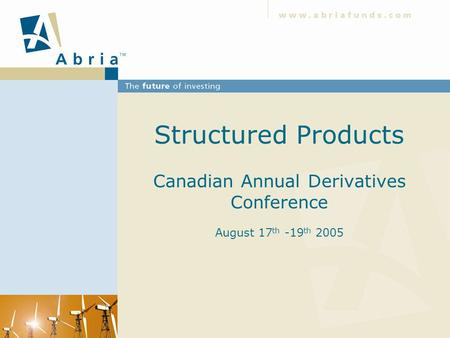 Structured Products Canadian Annual Derivatives Conference August 17 th -19 th 2005.