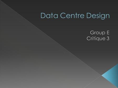  Design a data centre for a large computing company  To have high efficiency standards  Utilise renewable technology  To be an exemplar in design.