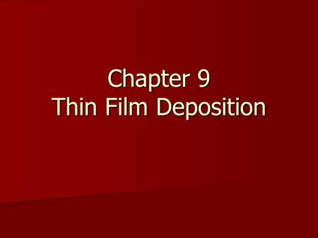 Chapter 9 Thin Film Deposition. Introduction The layers on top of the silicon substrate are usually deposited The layers on top of the silicon substrate.