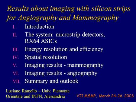 Results about imaging with silicon strips for Angiography and Mammography I. Introduction II. The system: microstrip detectors, RX64 ASICs III. Energy.