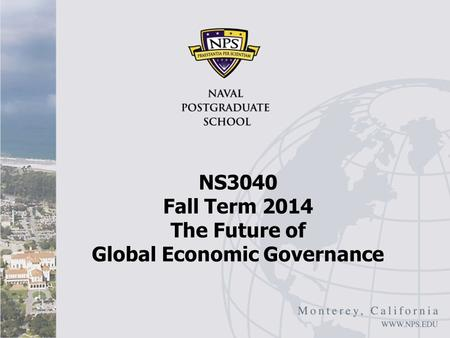 NS3040 Fall Term 2014 The Future of Global Economic Governance.
