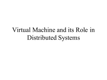 Virtual Machine and its Role in Distributed Systems.