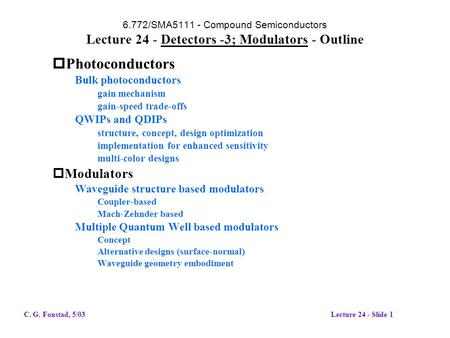 6.772/SMA5111 - Compound Semiconductors Lecture 24 - Detectors -3; Modulators - Outline  Photoconductors Bulk photoconductors gain mechanism gain-speed.