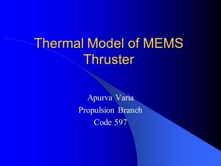 Thermal Model of MEMS Thruster Apurva Varia Propulsion Branch Code 597.