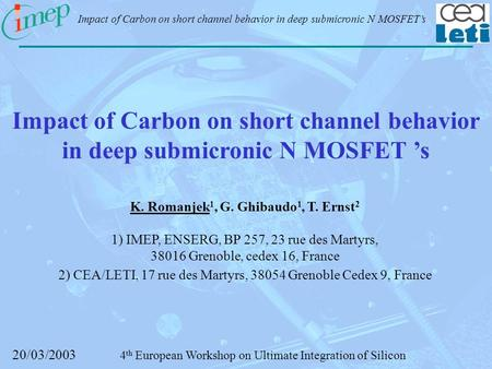 20/03/2003 Impact of Carbon on short channel behavior in deep submicronic N MOSFET's 4 th European Workshop on Ultimate Integration of Silicon Impact of.
