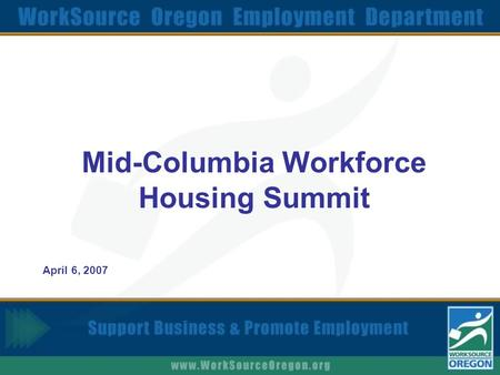Mid-Columbia Workforce Housing Summit April 6, 2007.