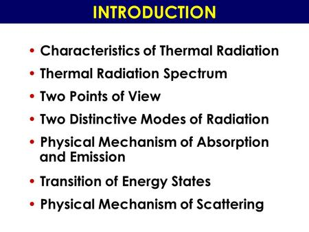 INTRODUCTION Characteristics of Thermal Radiation Thermal Radiation Spectrum Two Points of View Two Distinctive Modes of Radiation Physical Mechanism of.