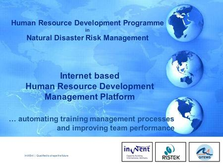 InWEnt | Qualified to shape the future1 Internet based Human Resource Development Management Platform Human Resource Development Programme in Natural Disaster.