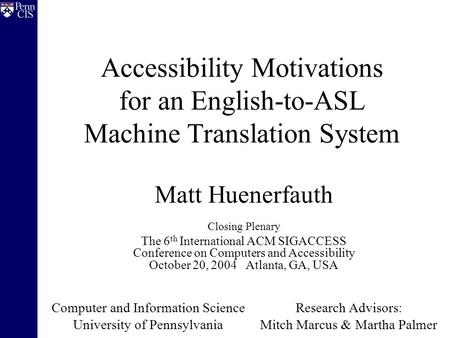 Accessibility Motivations for an English-to-ASL Machine Translation System Matt Huenerfauth Closing Plenary The 6 th International ACM SIGACCESS Conference.