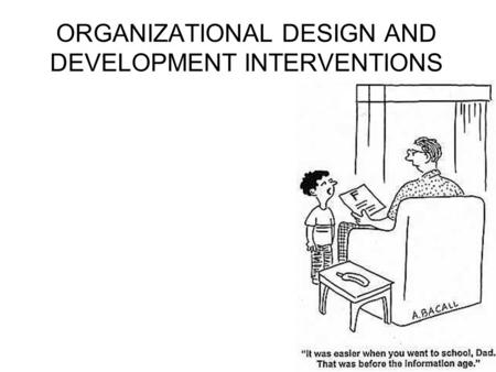 ORGANIZATIONAL DESIGN AND DEVELOPMENT INTERVENTIONS.