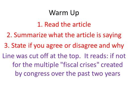 Warm Up 1.Read the article 2.Summarize what the article is saying 3.State if you agree or disagree and why Line was cut off at the top. It reads: if not.