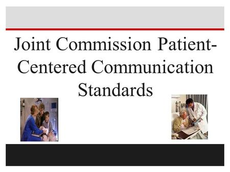Joint Commission Patient- Centered Communication Standards.
