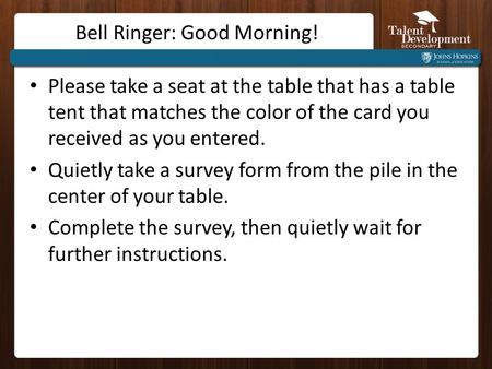 Bell Ringer: Good Morning! Please take a seat at the table that has a table tent that matches the color of the card you received as you entered. Quietly.