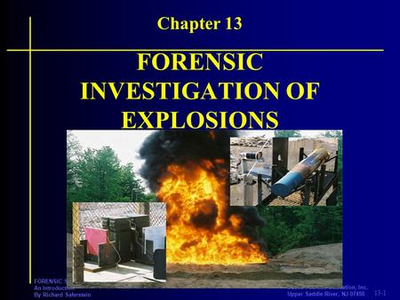 13-1 PRENTICE HALL ©2008 Pearson Education, Inc. Upper Saddle River, NJ 07458 FORENSIC SCIENCE An Introduction By Richard Saferstein FORENSIC INVESTIGATION.