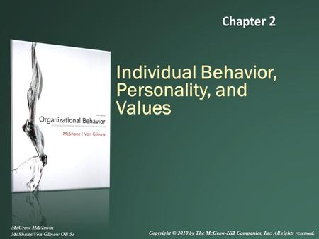 Individual Behavior, Personality, and Values McGraw-Hill/Irwin McShane/Von Glinow OB 5e Copyright © 2010 by The McGraw-Hill Companies, Inc. All rights.