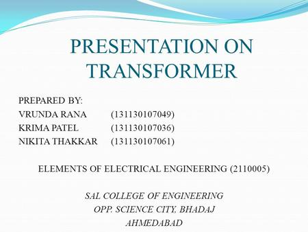 PRESENTATION ON TRANSFORMER PREPARED BY: VRUNDA RANA(131130107049) KRIMA PATEL(131130107036) NIKITA THAKKAR(131130107061) ELEMENTS OF ELECTRICAL ENGINEERING.