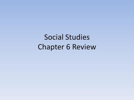Social Studies Chapter 6 Review. Inventions: A. caused everyone misery B. saved time, money, and improved life C. hurt businesses D. did not really save.