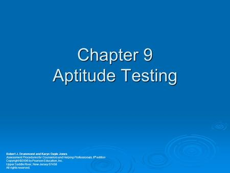 Chapter 9 Aptitude Testing Robert J. Drummond and Karyn Dayle Jones Assessment Procedures for Counselors and Helping Professionals, 6 th edition Copyright.