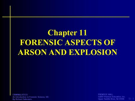 11- PRENTICE HALL ©2007 Pearson Education, Inc. Upper Saddle River, NJ 07458 CRIMINALISTICS An Introduction to Forensic Science, 9/E By Richard Saferstein.