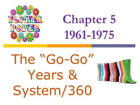 "Chapter 5 1961-1975 The ""Go-Go"" Years & System/360."