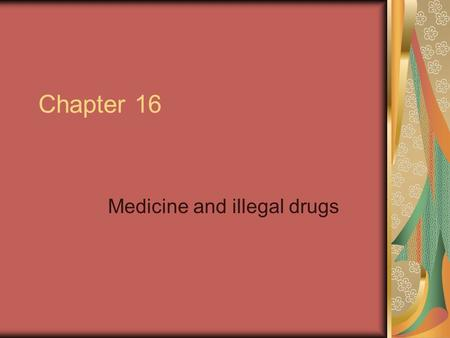 Chapter 16 Medicine and illegal drugs. 1. Which of the following statements gives the correct relationship between drugs and medicine? A. a drug is a.