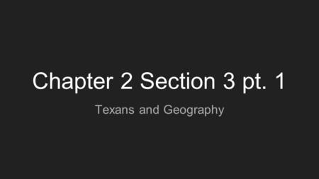 Chapter 2 Section 3 pt. 1 Texans and Geography.