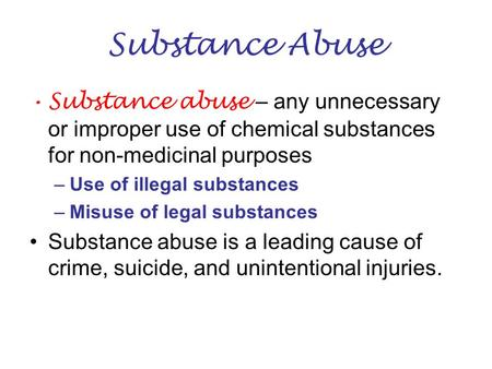 Substance Abuse Substance abuse – any unnecessary or improper use of chemical substances for non-medicinal purposes –Use of illegal substances –Misuse.