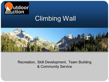 Climbing Wall Recreation, Skill Development, Team Building & Community Service.