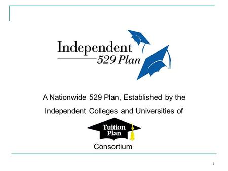 1 A Nationwide 529 Plan, Established by the Independent Colleges and Universities of Consortium.