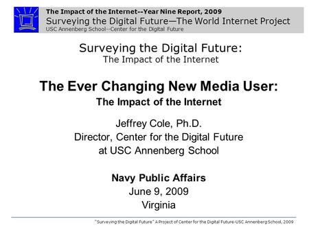 The Impact of the Internet--Year Nine Report, 2009 Surveying the Digital Future—The World Internet Project USC Annenberg School--Center for the Digital.