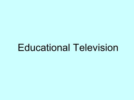 Educational Television. What is the landscape? Nick Jr. Airing weekdays from 9:00AM to 1:30PM and Saturdays on CBS from 7:00am TO 11:30am Dora the Explorer,