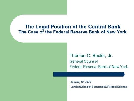 The Legal Position of the Central Bank The Case of the Federal Reserve Bank of New York Thomas C. Baxter, Jr. General Counsel Federal Reserve Bank of New.