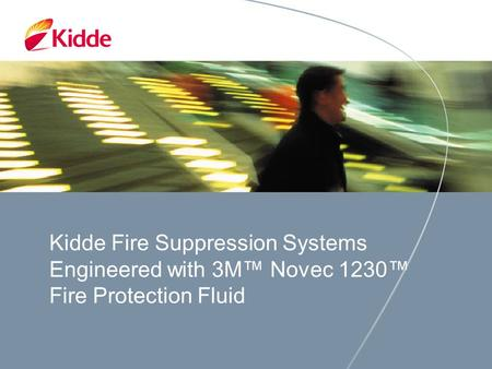 Kidde Fire Suppression Systems Engineered with 3M™ Novec 1230™ Fire Protection Fluid.