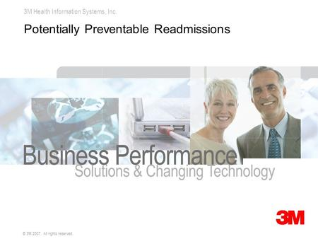 3M Health Information Systems, Inc. © 3M 2007. All rights reserved. Potentially Preventable Readmissions.