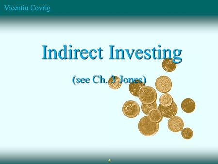 Vicentiu Covrig 1 Indirect Investing Indirect Investing (see Ch. 3 Jones)