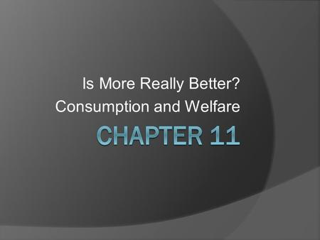 "Is More Really Better? Consumption and Welfare. Introduction  Is ""overconsumption"" possible? 1. In the IPAT equation (Chapter 7) Environmental Impact."