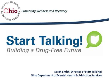 Sarah Smith, Director of Start Talking! Ohio Department of Mental Health & Addiction Services.