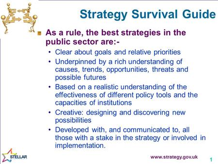 1 Strategy Survival Guide As a rule, the best strategies in the public sector are:- Clear about goals and relative priorities Underpinned by a rich understanding.