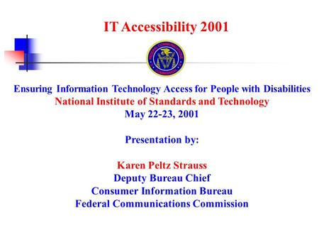 IT Accessibility 2001 Ensuring Information Technology Access for People with Disabilities National Institute of Standards and Technology May 22-23, 2001.