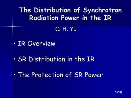1/18 The Distribution of Synchrotron Radiation Power in the IR C. H. Yu IR Overview SR Distribution in the IR The Protection of SR Power.