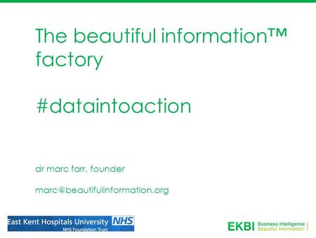 The beautiful information™ factory #dataintoaction dr marc farr, founder