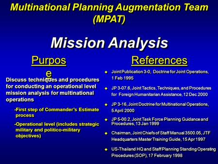 Multinational Planning Augmentation Team (MPAT) (MPAT) Mission Analysis Purpos e Discuss techniques and procedures for conducting an operational level.