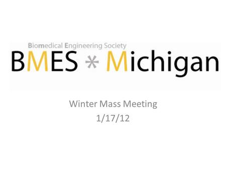 Winter Mass Meeting 1/17/12. Schedule Introductions Joining BMES Kaplan Presentation Upcoming Events.