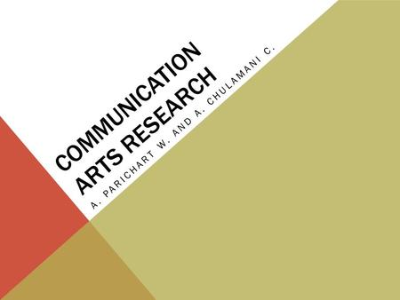 COMMUNICATION ARTS RESEARCH A. PARICHART W. AND A. CHULAMANI C.